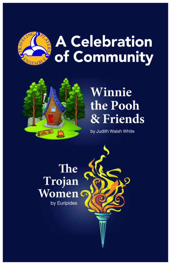 join us for performances of Winnie the Pooh and the Trojan Women!